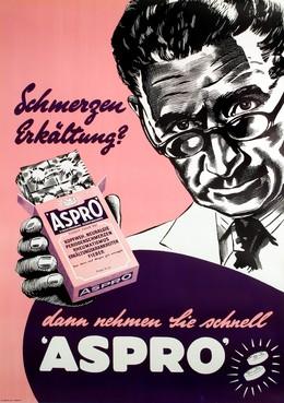 Schmerzen – Erkältung ? Kopfweh, Neuralgie, Periodenschmerzen, Rheumatismus, Erkältungskrankheiten, Fieber – dann nehmen Sie schnell ASPRO, Artist unknown